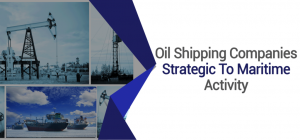 Oil-Shipping-Companies-Strategic-To-Maritime-Activity